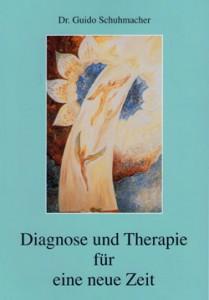 Diagnose und Therapie für eine Neue Zeit von Dr. Guido Schuhmacher