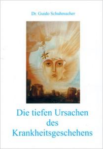Die Tiefen Ursachen des Krankheitsgeschehens von Dr. Guido Schuhmacher